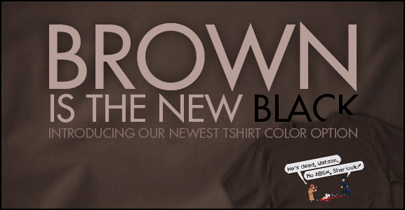 Introducing our newest tshirt color option: Brown