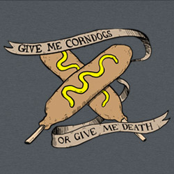 Give Me Corndogs or Give Me Death