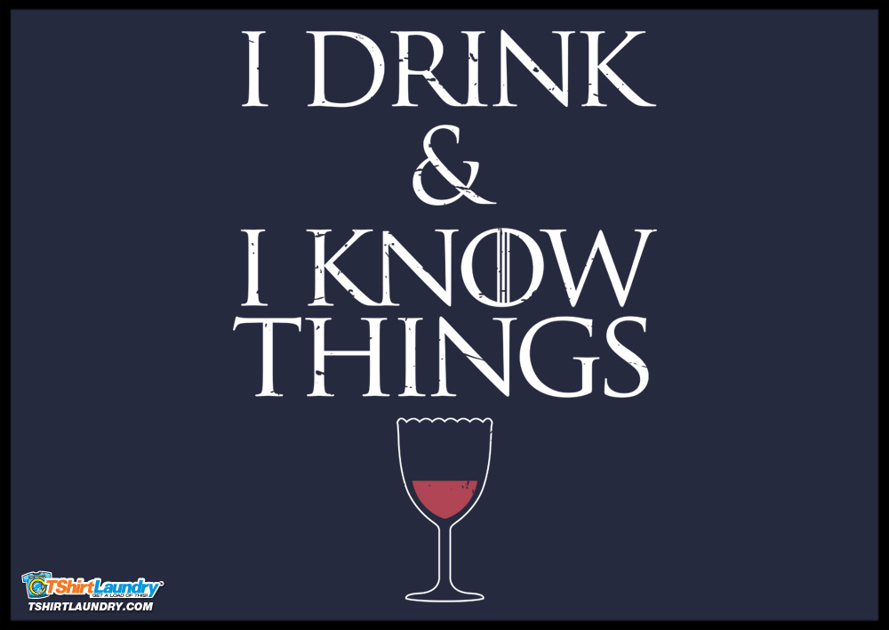 I Drink And I Know Things Tshirt