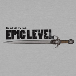 I'm Not Old, I'm Just Epic Level