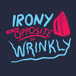 Irony is the Opposite of Wrinkly