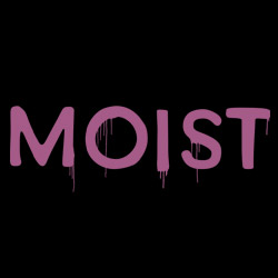 Moist, Everyone's Favorite Word