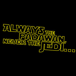Always the Padawan, Never the Jedi