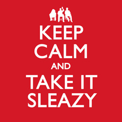 Keep Calm and Take It Sleazy