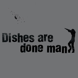 SALE!!  Dishes Are Done Man