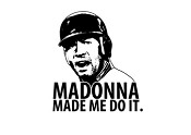 Madonna Made Me Do It