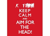 Keep Calm and AIM FOR THE HEAD