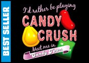 I'd Rather be Playing Candy Crush
