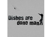 Dishes Are Done Man