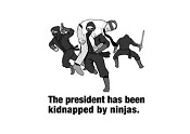 Ninjas Have Kidnapped the President