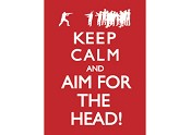Keep Calm and AIM FOR THE HEAD Poster