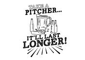 Take a Pitcher… It'll Last Longer!