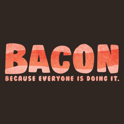 Bacon: Everyone's Doing It