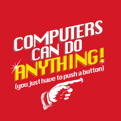 Computers can do...ANYTHING!