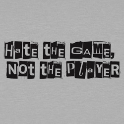Hate the Game, Not the Player