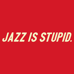 Jazz Is Stupid