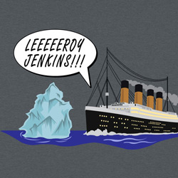 The Titanic Leroy Jenkins